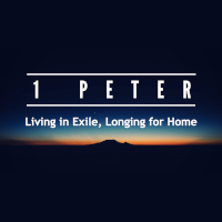 1 Peter: Living in Exile, Longing for Home