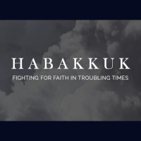 Habakkuk: Fighting for Faith in Troubling Times