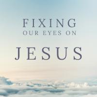 Hebrews - Fixing Our Eyes on Jesus